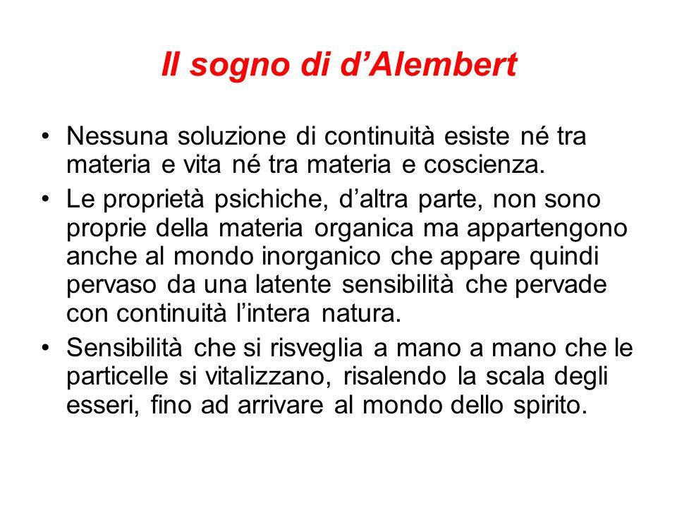 Il sogno di dAlembert Nessuna soluzione di continuità esiste né tra materia e vita né tra materia e coscienza. Le proprietà psichiche, daltra parte, n