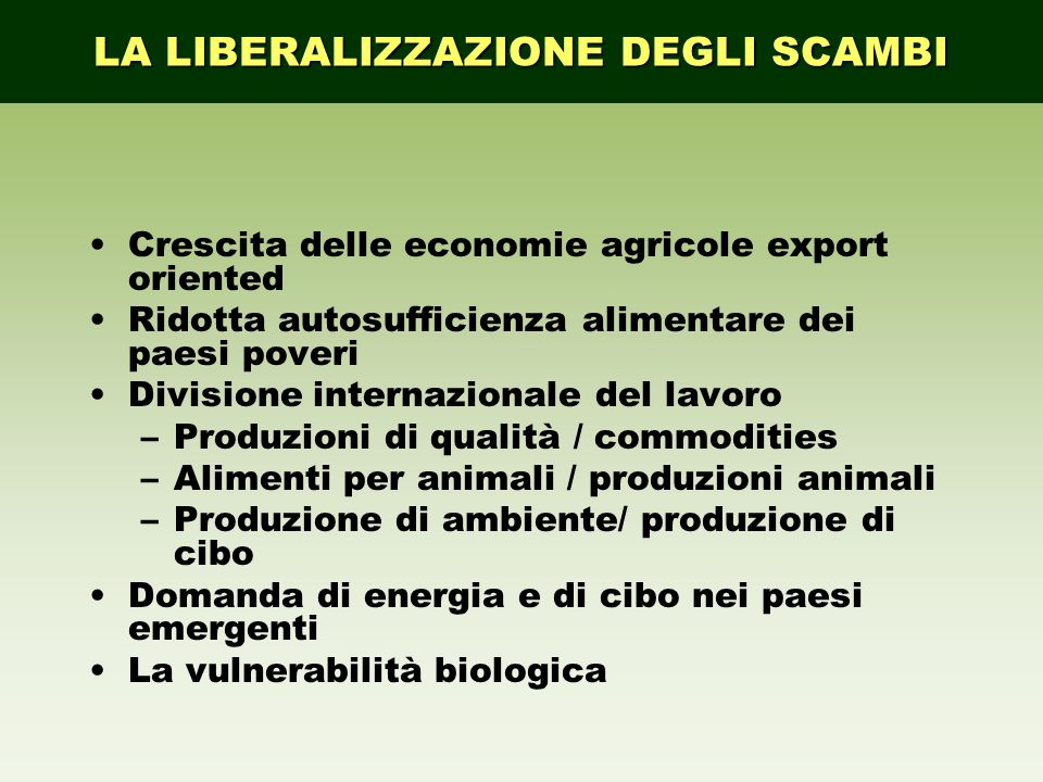 Crescita delle economie agricole export oriented Ridotta autosufficienza alimentare dei paesi poveri Divisione internazionale del lavoro –Produzioni d