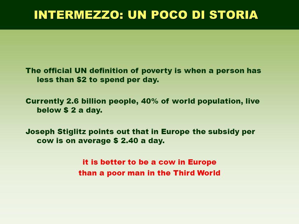 INTERMEZZO: UN POCO DI STORIA The official UN definition of poverty is when a person has less than $2 to spend per day. Currently 2.6 billion people,