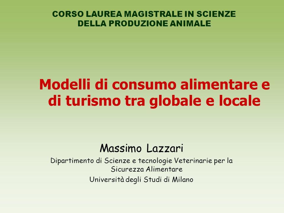 Modelli di consumo alimentare e di turismo tra globale e locale Massimo Lazzari Dipartimento di Scienze e tecnologie Veterinarie per la Sicurezza Alim