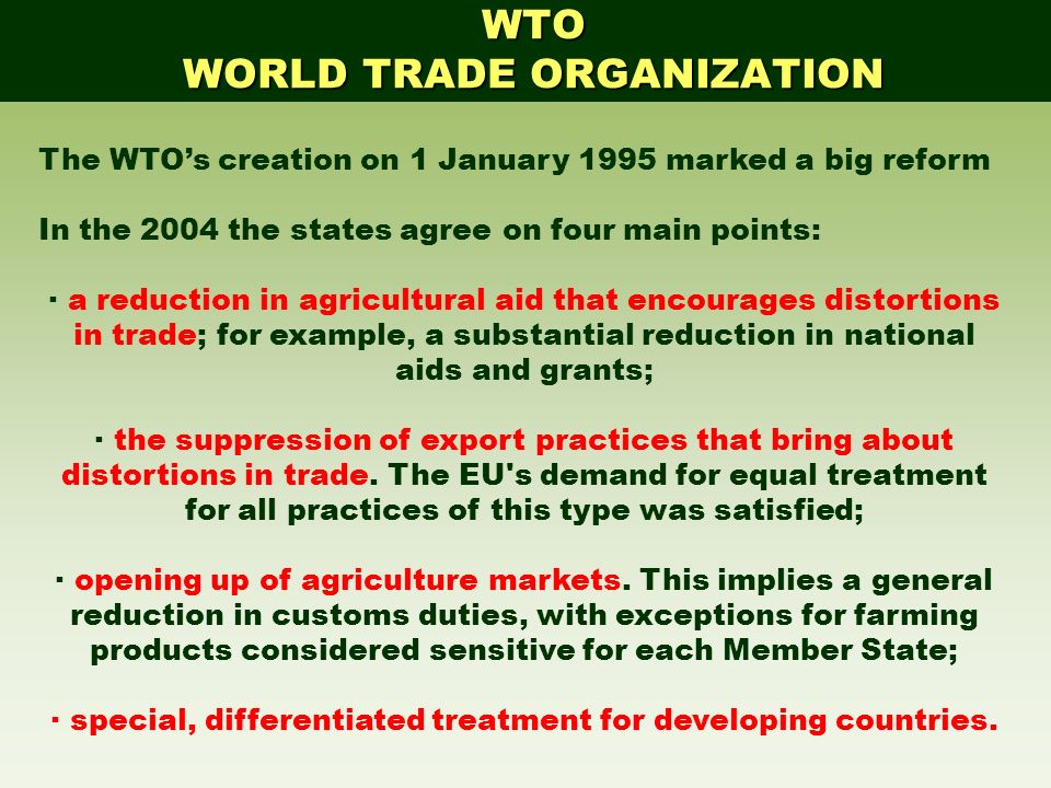 The WTOs creation on 1 January 1995 marked a big reform In the 2004 the states agree on four main points: · a reduction in agricultural aid that encou