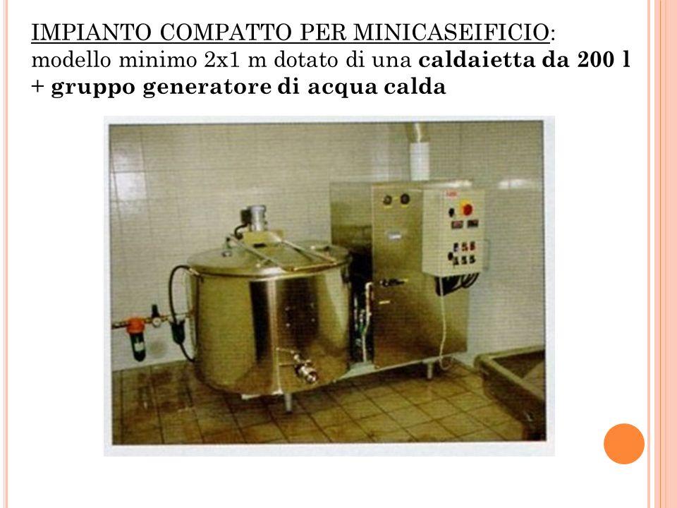 IMPIANTO COMPATTO PER MINICASEIFICIO: modello minimo 2x1 m dotato di una caldaietta da 200 l + gruppo generatore di acqua calda
