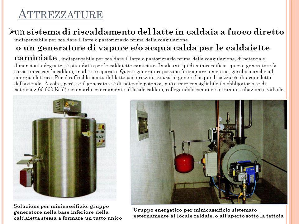 un sistema di riscaldamento del latte in caldaia a fuoco diretto indispensabile per scaldare il latte o pastorizzarlo prima della coagulazione o un ge