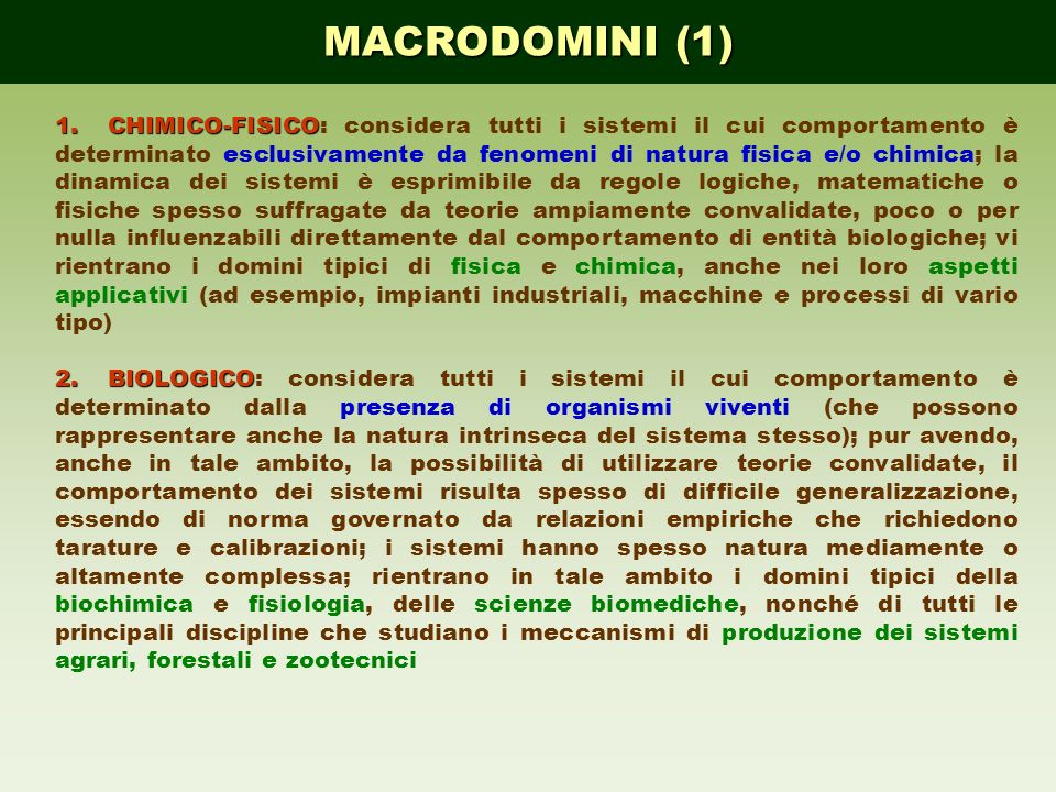 MACRODOMINI (1) 1.CHIMICO-FISICO 1.CHIMICO-FISICO: considera tutti i sistemi il cui comportamento è determinato esclusivamente da fenomeni di natura f