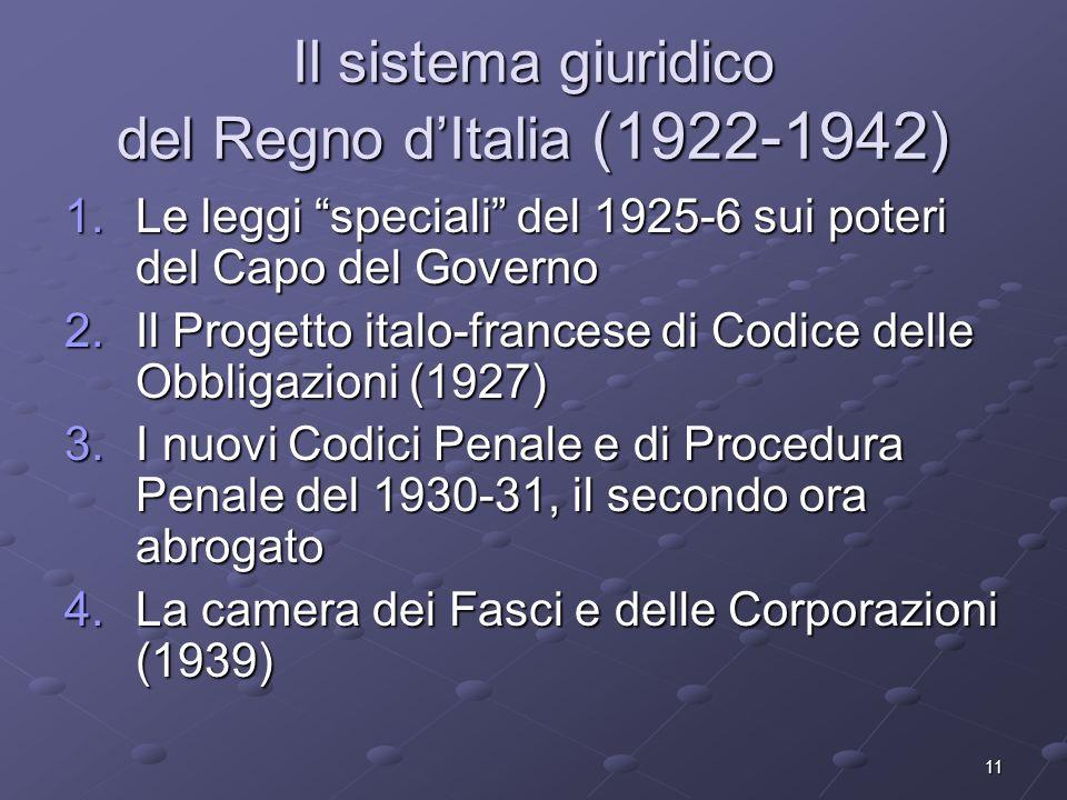 11 Il sistema giuridico del Regno dItalia (1922-1942) 1.Le leggi speciali del 1925-6 sui poteri del Capo del Governo 2.Il Progetto italo-francese di C