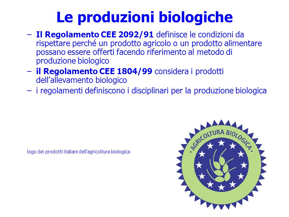 Le produzioni biologiche –Il Regolamento CEE 2092/91 definisce le condizioni da rispettare perché un prodotto agricolo o un prodotto alimentare possan