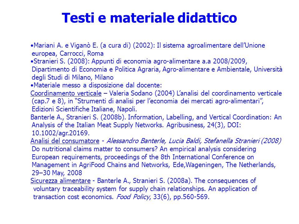 Testi e materiale didattico Mariani A. e Viganò E. (a cura di) (2002): Il sistema agroalimentare dellUnione europea, Carrocci, Roma Stranieri S. (2008