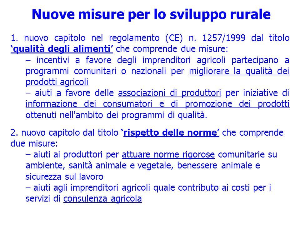 Nuove misure per lo sviluppo rurale 1. nuovo capitolo nel regolamento (CE) n. 1257/1999 dal titolo qualità degli alimenti che comprende due misure: –