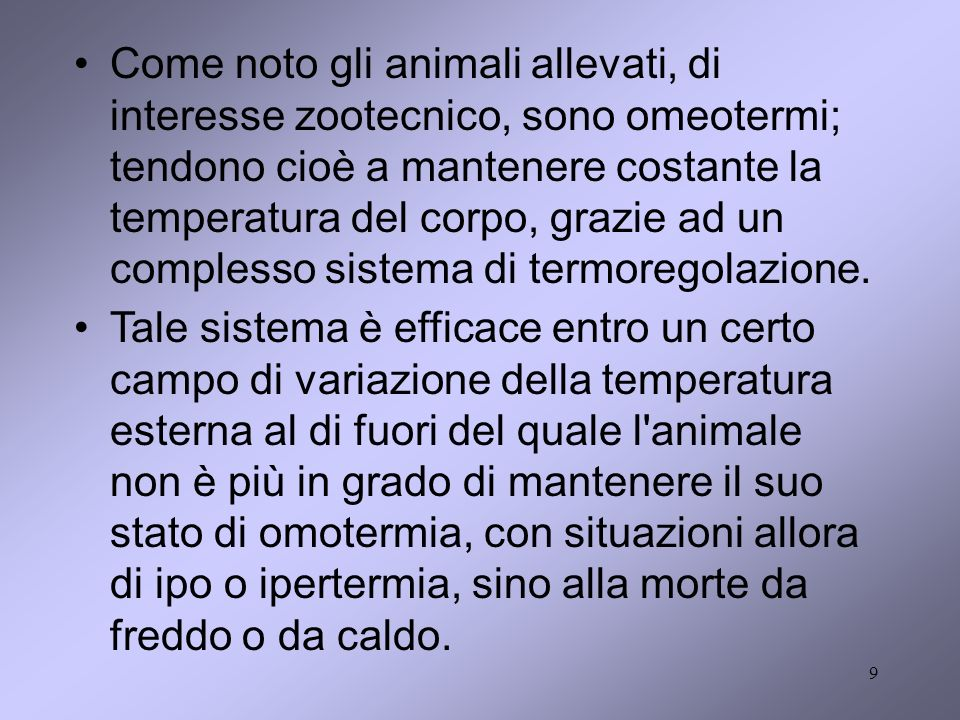 9 Come noto gli animali allevati, di interesse zootecnico, sono omeotermi; tendono cioè a mantenere costante la temperatura del corpo, grazie ad un co