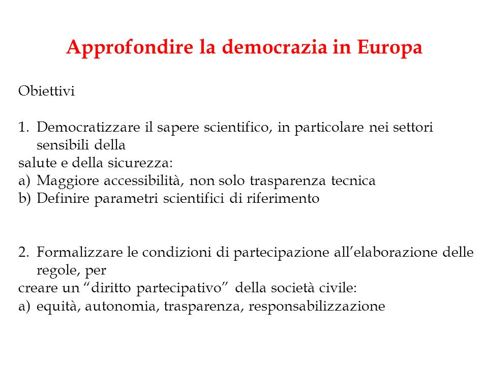 Approfondire la democrazia in Europa Obiettivi 1.Democratizzare il sapere scientifico, in particolare nei settori sensibili della salute e della sicur