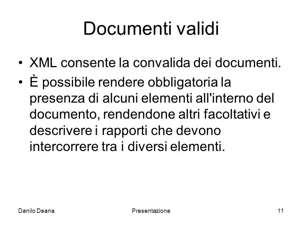 Danilo DeanaPresentazione11 Documenti validi XML consente la convalida dei documenti.