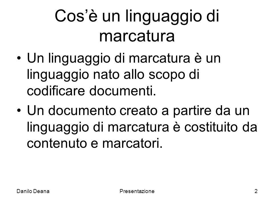 Danilo DeanaPresentazione2 Cosè un linguaggio di marcatura Un linguaggio di marcatura è un linguaggio nato allo scopo di codificare documenti.