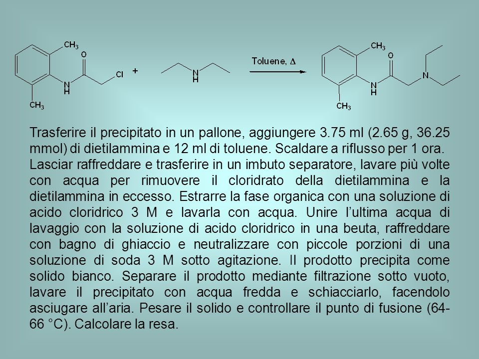 Trasferire il precipitato in un pallone, aggiungere 3.75 ml (2.65 g, 36.25 mmol) di dietilammina e 12 ml di toluene. Scaldare a riflusso per 1 ora. La