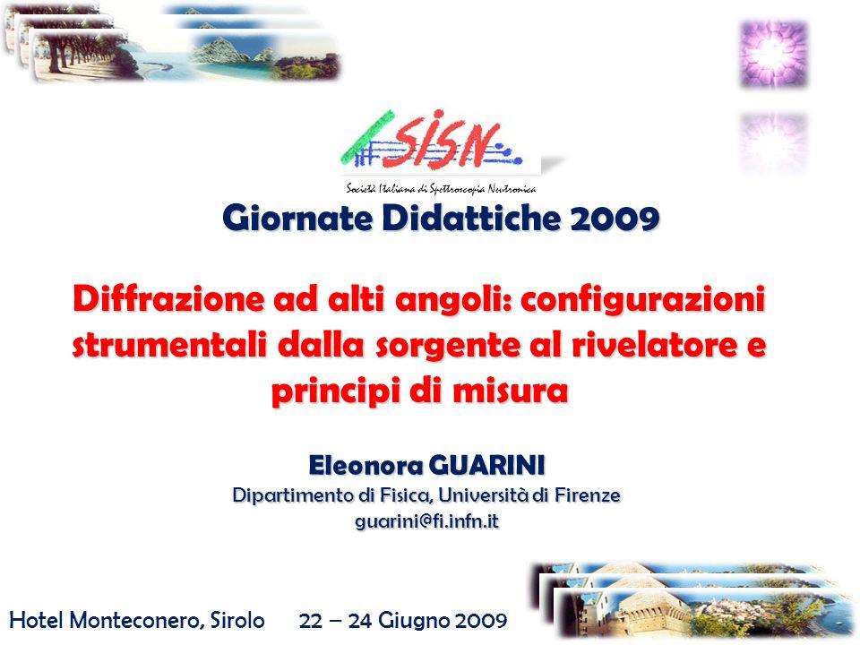 Giornate Didattiche 2009 Hotel Monteconero, Sirolo 22 – 24 Giugno 2009 Società Italiana di Spettroscopia Neutronica Diffrazione ad alti angoli: config