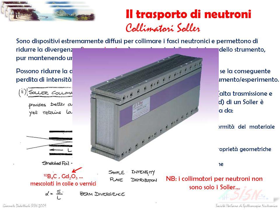 Società Italiana di Spettroscopia NeutronicaGiornate Didattiche SISN 2009 Il trasporto di neutroni Collimatori Soller Sono dispositivi estremamente di