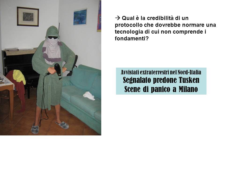 Avvistati extraterrestri nel Nord-Italia Segnalato predone Tusken Scene di panico a Milano Qual è la credibilità di un protocollo che dovrebbe normare una tecnologia di cui non comprende i fondamenti?