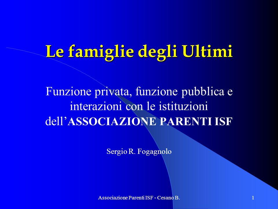 Associazione Parenti ISF - Cesano B.1 Le famiglie degli Ultimi Funzione privata, funzione pubblica e interazioni con le istituzioni dell ASSOCIAZIONE PARENTI ISF Sergio R.
