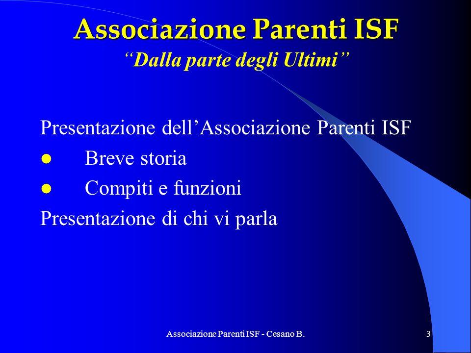 3 Associazione Parenti ISF Associazione Parenti ISFDalla parte degli Ultimi Presentazione dellAssociazione Parenti ISF Breve storia Compiti e funzioni