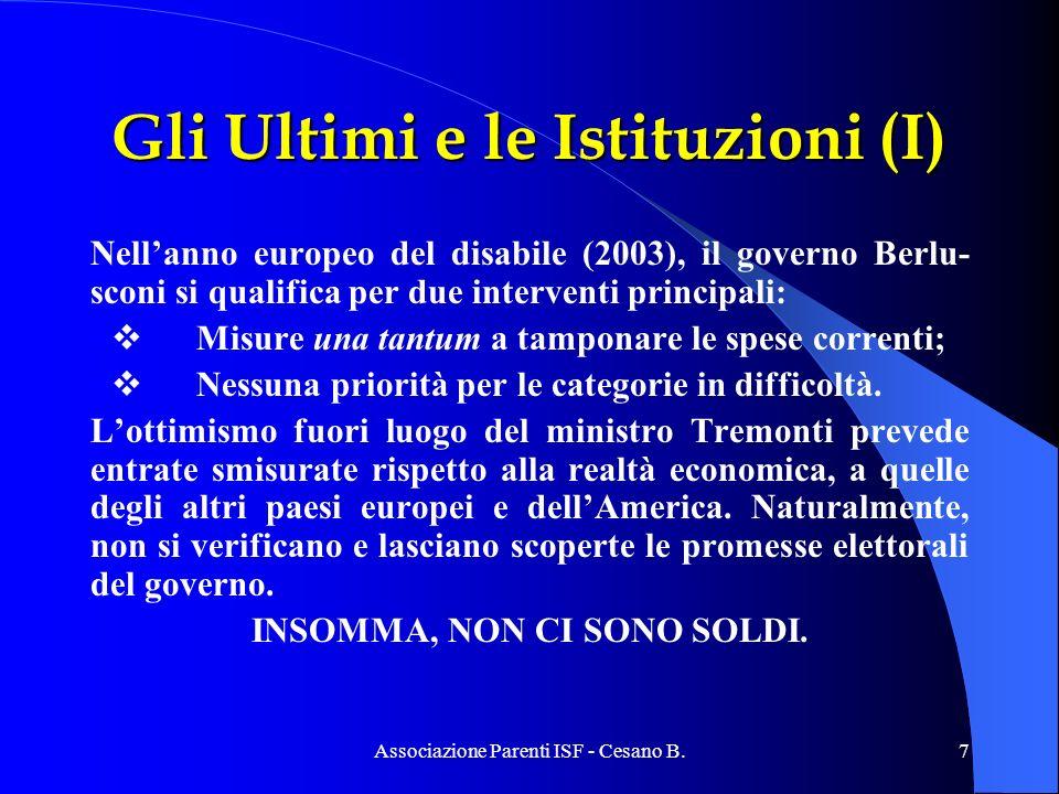Associazione Parenti ISF - Cesano B.7 Gli Ultimi e le Istituzioni (I) Nellanno europeo del disabile (2003), il governo Berlu- sconi si qualifica per d