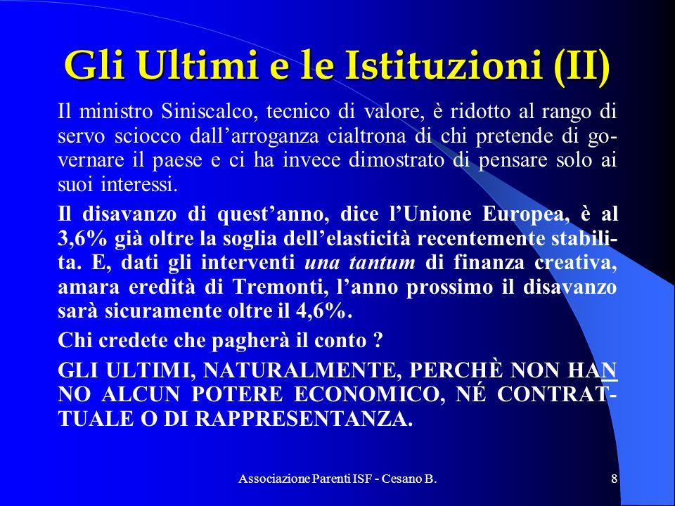 Associazione Parenti ISF - Cesano B.9 Gli Ultimi e le Istituzioni (III) A fronte di un aumento della pressione fiscale complessiva, diminuiscono i trasferimenti agli enti locali (comuni, pro- vince e regioni) che dovranno tagliare i loro bilanci.