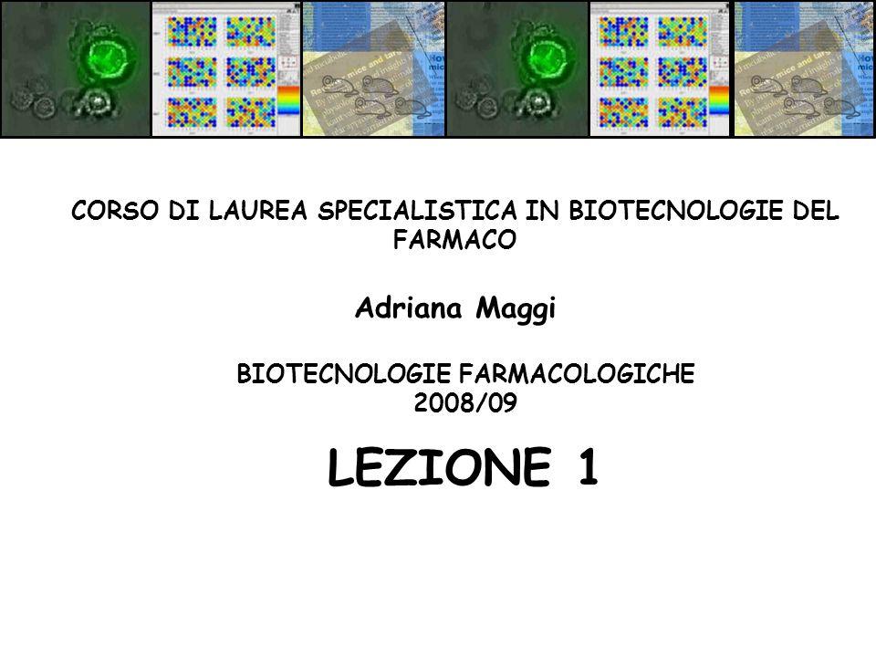 BIOTECNOLOGIE FARMACOLOGICHE 2008/09 LEZIONE 1 CORSO DI LAUREA SPECIALISTICA IN BIOTECNOLOGIE DEL FARMACO Adriana Maggi