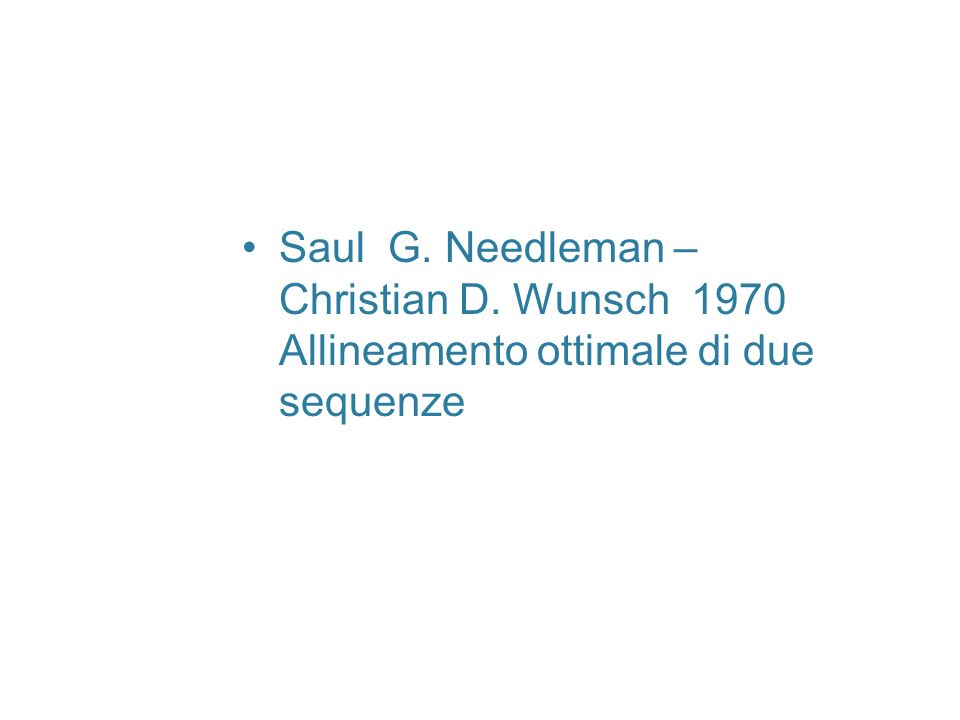 Saul G. Needleman – Christian D. Wunsch 1970 Allineamento ottimale di due sequenze