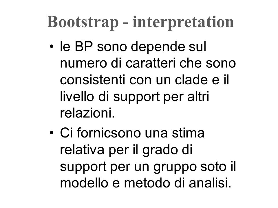 le BP sono depende sul numero di caratteri che sono consistenti con un clade e il livello di support per altri relazioni. Ci fornicsono una stima rela