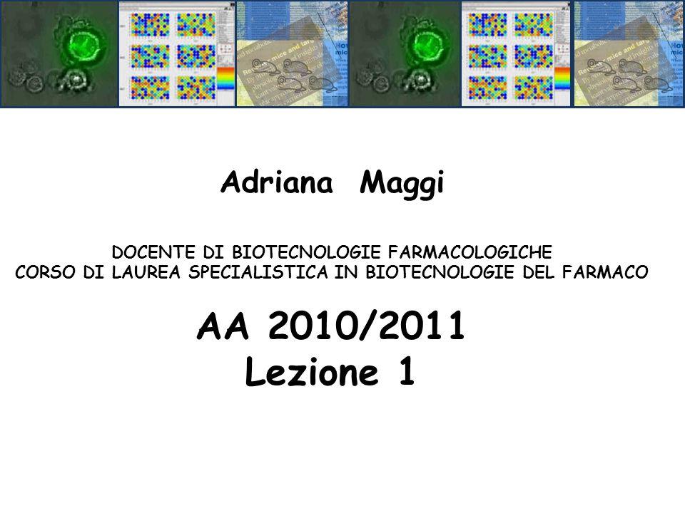 Adriana Maggi DOCENTE DI BIOTECNOLOGIE FARMACOLOGICHE CORSO DI LAUREA SPECIALISTICA IN BIOTECNOLOGIE DEL FARMACO AA 2010/2011 Lezione 1