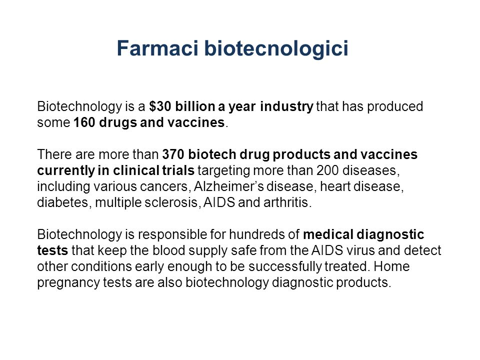 Biotechnology is a $30 billion a year industry that has produced some 160 drugs and vaccines. There are more than 370 biotech drug products and vaccin