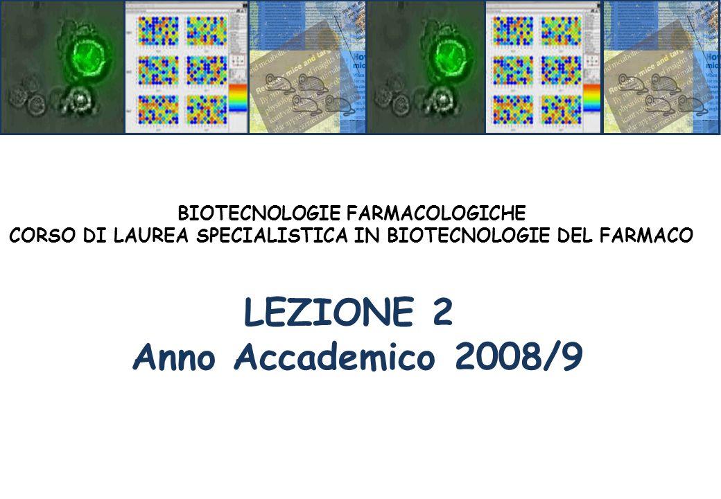 LEZIONE 2 Anno Accademico 2008/9 BIOTECNOLOGIE FARMACOLOGICHE CORSO DI LAUREA SPECIALISTICA IN BIOTECNOLOGIE DEL FARMACO