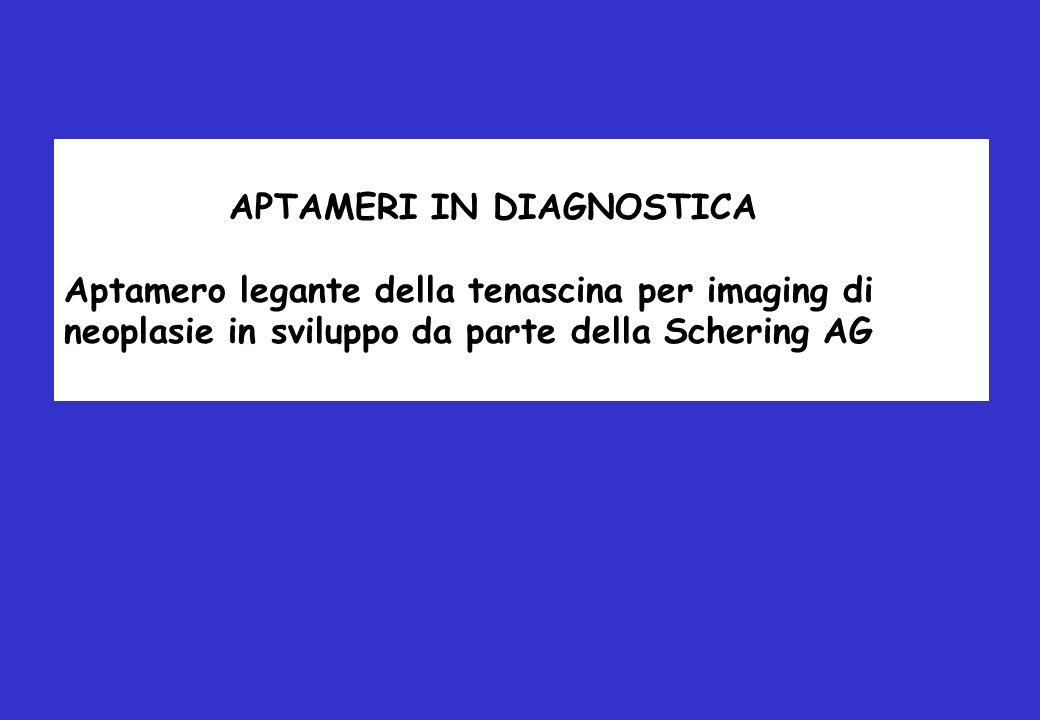 APTAMERI IN DIAGNOSTICA Aptamero legante della tenascina per imaging di neoplasie in sviluppo da parte della Schering AG