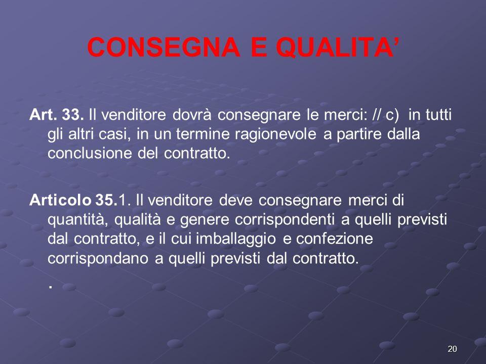 20 CONSEGNA E QUALITA Art. 33. Il venditore dovrà consegnare le merci: // c) in tutti gli altri casi, in un termine ragionevole a partire dalla conclu