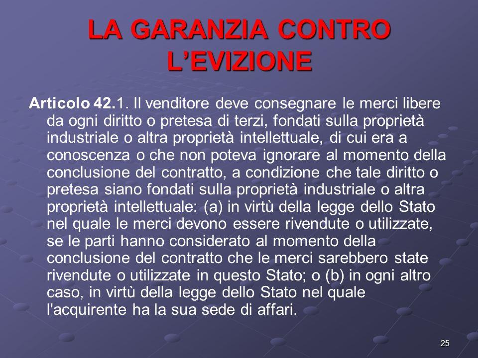 25 LA GARANZIA CONTRO LEVIZIONE Articolo 42.1. Il venditore deve consegnare le merci libere da ogni diritto o pretesa di terzi, fondati sulla propriet