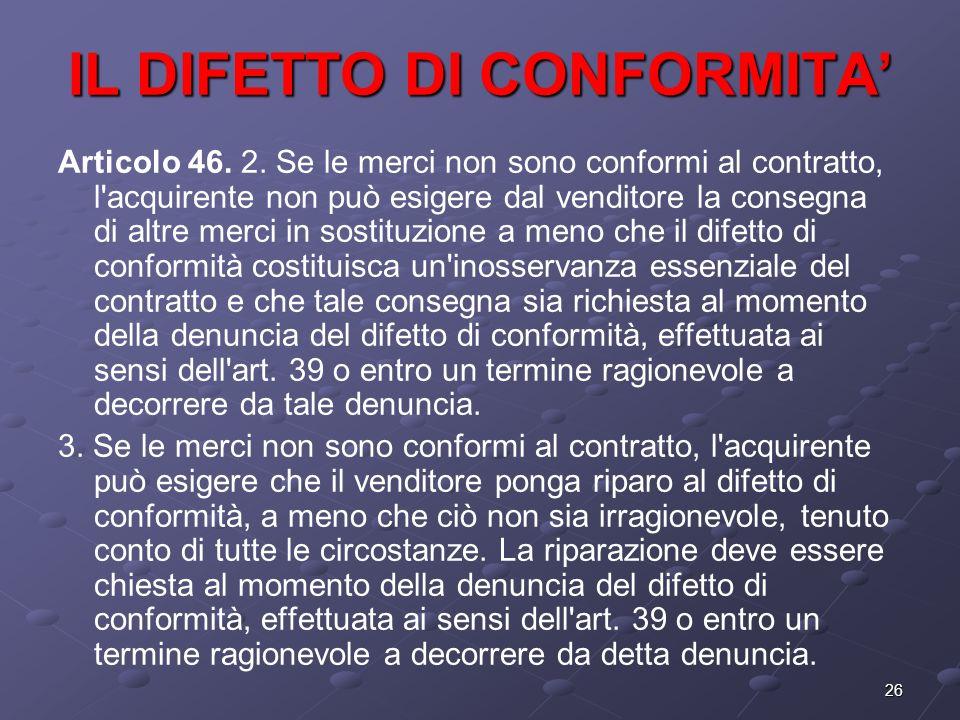 26 IL DIFETTO DI CONFORMITA Articolo 46. 2. Se le merci non sono conformi al contratto, l'acquirente non può esigere dal venditore la consegna di altr