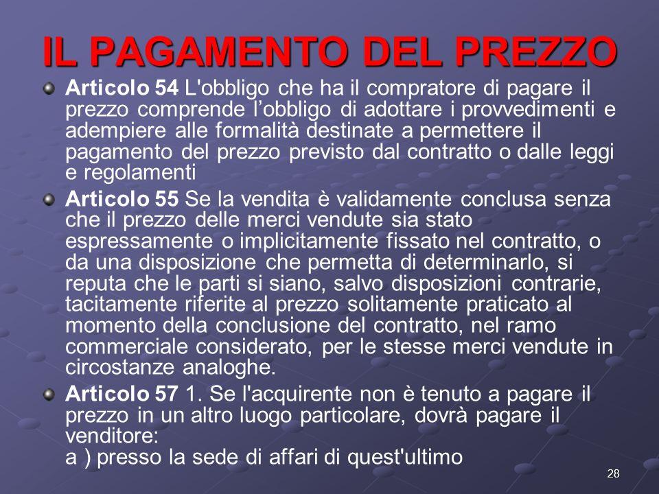 28 IL PAGAMENTO DEL PREZZO Articolo 54 L'obbligo che ha il compratore di pagare il prezzo comprende lobbligo di adottare i provvedimenti e adempiere a