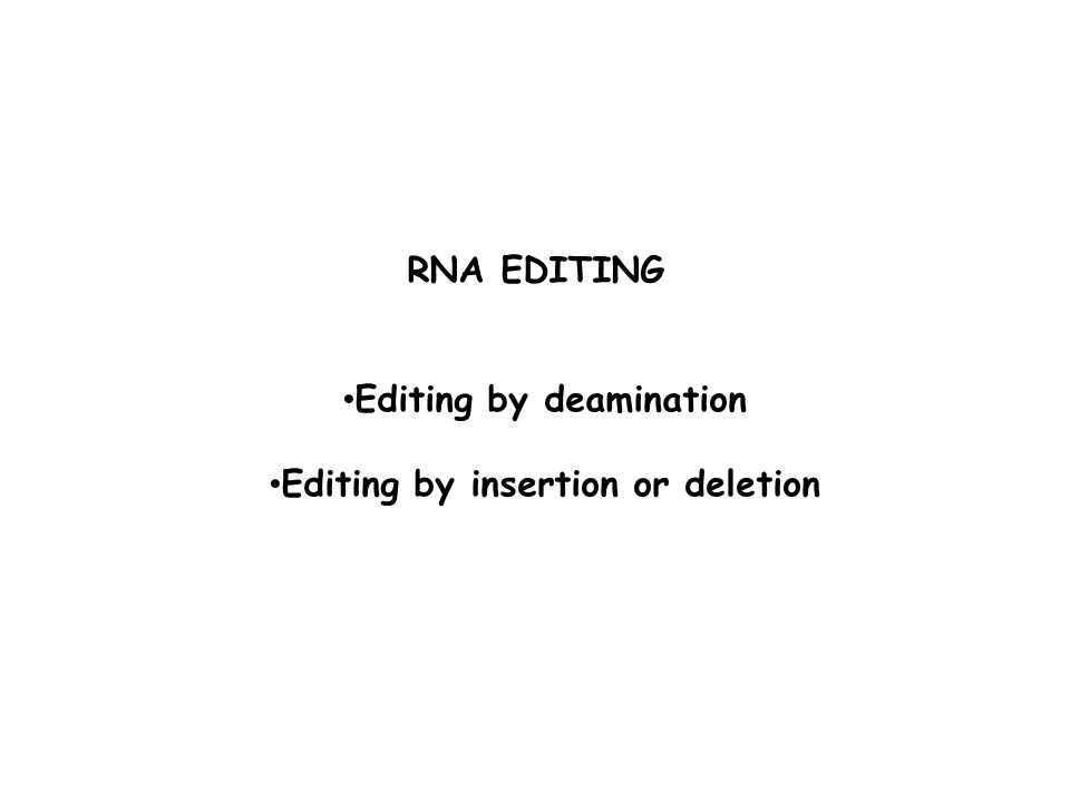 RNA EDITING Editing by deamination Editing by insertion or deletion