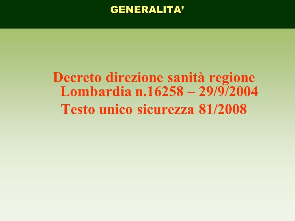 Decreto direzione sanità regione Lombardia n.16258 – 29/9/2004 Testo unico sicurezza 81/2008 GENERALITA