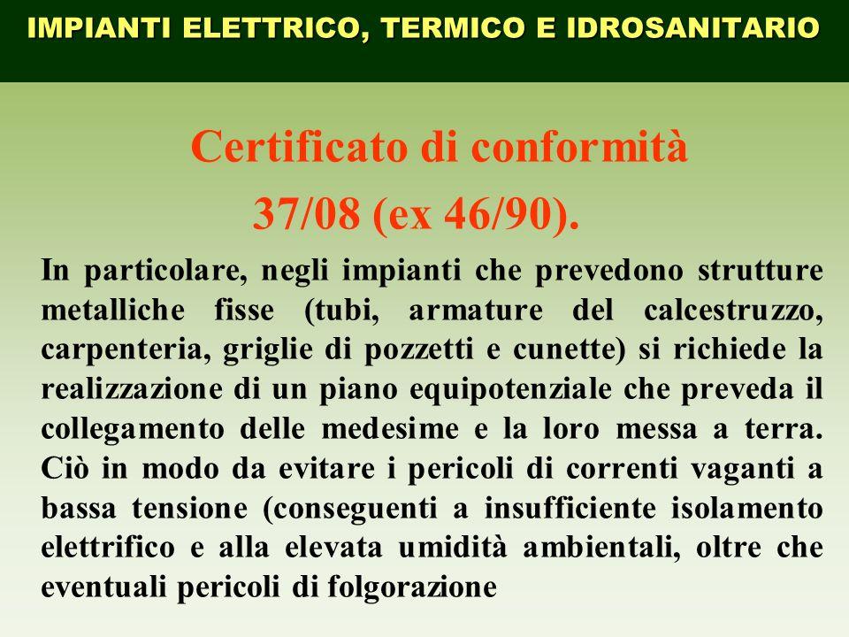 Certificato di conformità 37/08 (ex 46/90). In particolare, negli impianti che prevedono strutture metalliche fisse (tubi, armature del calcestruzzo,
