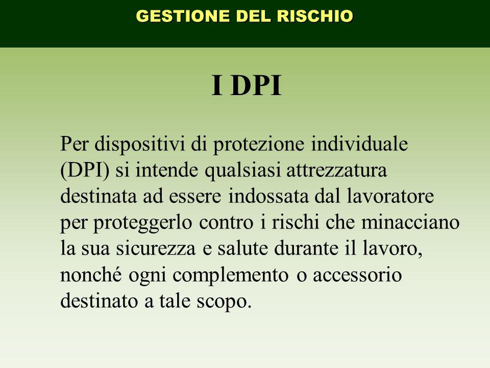 I DPI Per dispositivi di protezione individuale (DPI) si intende qualsiasi attrezzatura destinata ad essere indossata dal lavoratore per proteggerlo c