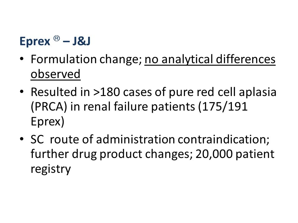 Eprex – J&J Formulation change; no analytical differences observed Resulted in >180 cases of pure red cell aplasia (PRCA) in renal failure patients (1