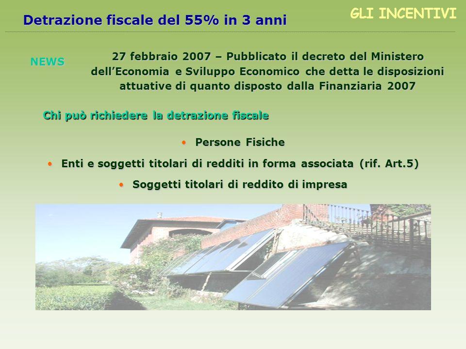 Detrazione fiscale del 55% in 3 anni 27 febbraio 2007 – Pubblicato il decreto del Ministero dellEconomia e Sviluppo Economico che detta le disposizion