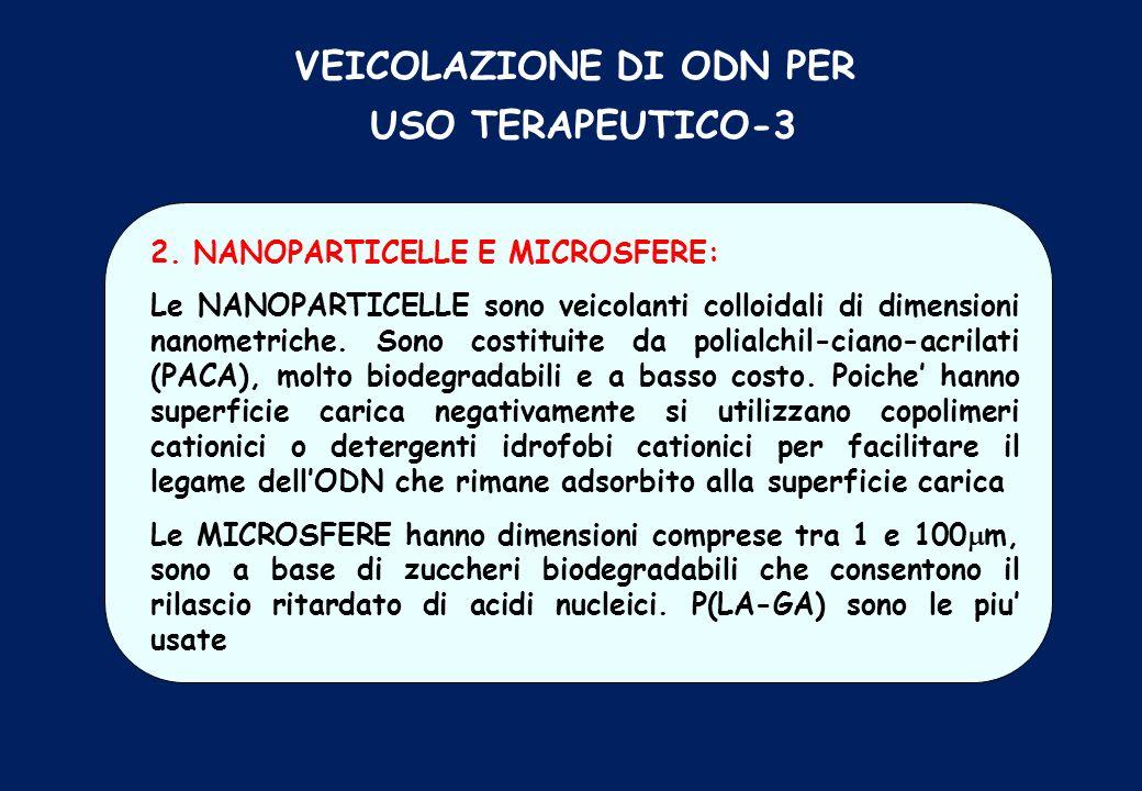 2. NANOPARTICELLE E MICROSFERE: Le NANOPARTICELLE sono veicolanti colloidali di dimensioni nanometriche. Sono costituite da polialchil-ciano-acrilati