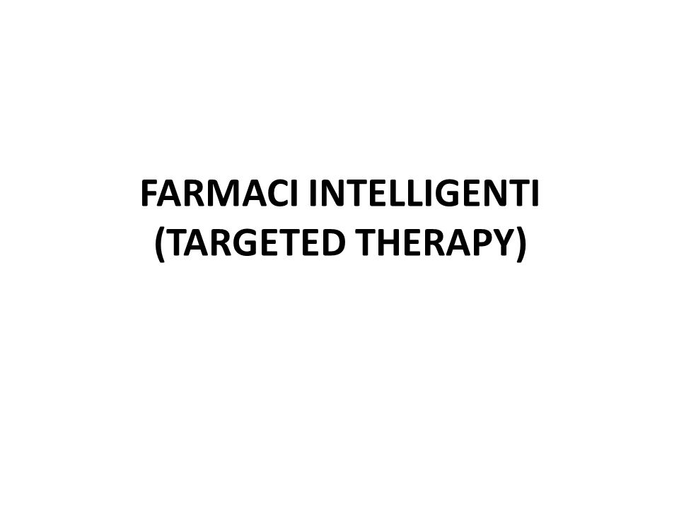 FARMACI INTELLIGENTI (TARGETED THERAPY)