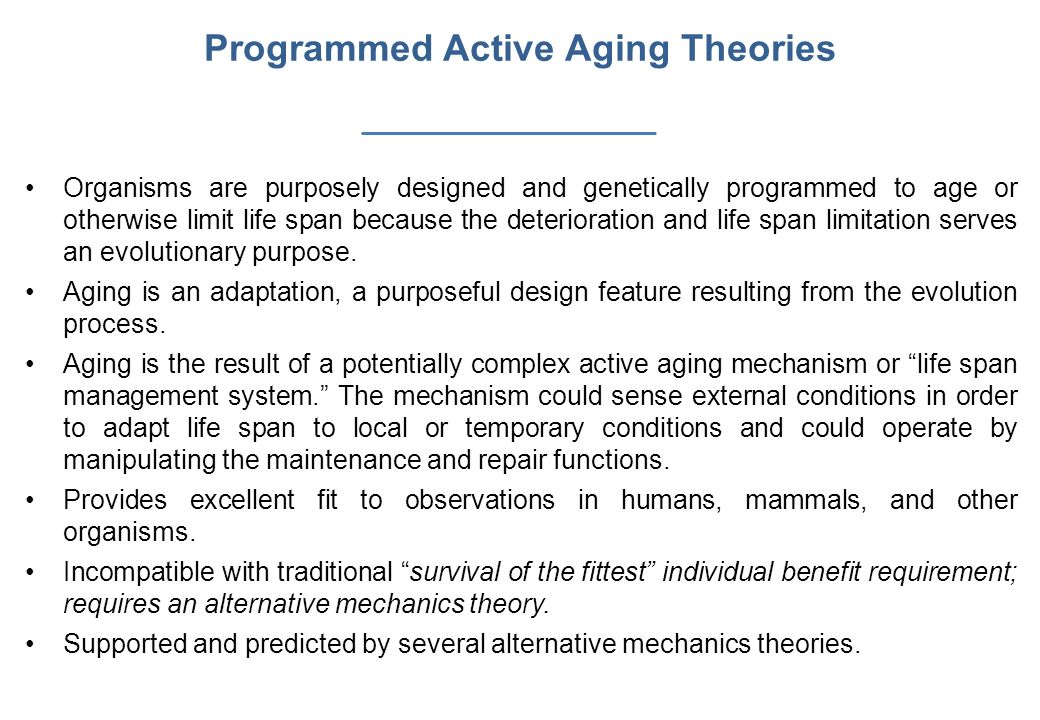 Planned Obsolescence Theory Telomerase Theory of Aging The Neuroendocrine Theory The Free Radical Theory Mitochondrial Theory of Aging The Membrane Theory of Aging The Hayflick Limit Theory Glycosylation Theory of Aging (The cell waste accumulation) Aging Theories Immune system alterations