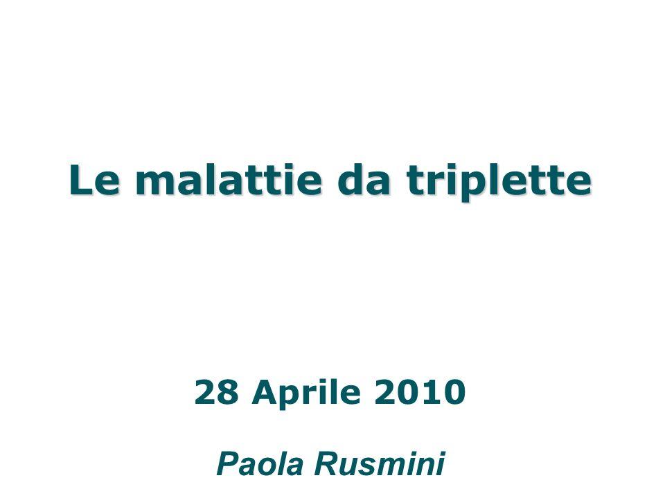 Le malattie da triplette 28 Aprile 2010 Paola Rusmini
