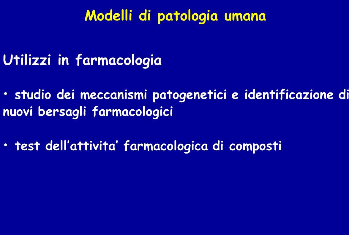 Modelli di patologia umana Utilizzi in farmacologia studio dei meccanismi patogenetici e identificazione di nuovi bersagli farmacologici test dellatti