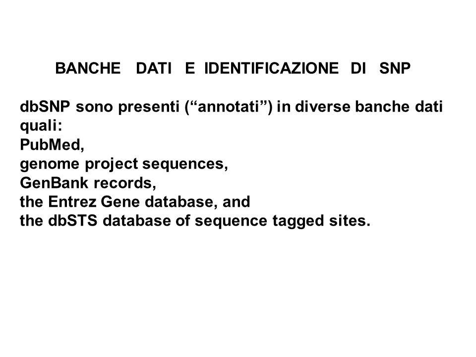 BANCHE DATI E IDENTIFICAZIONE DI SNP dbSNP sono presenti (annotati) in diverse banche dati quali: PubMed, genome project sequences, GenBank records, t