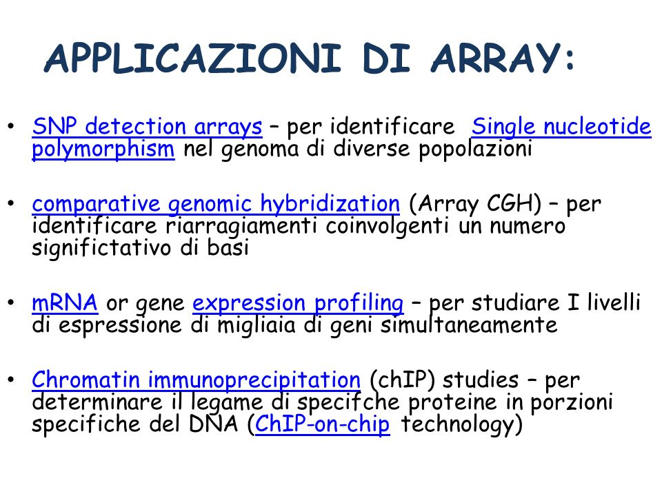 APPLICAZIONI DI ARRAY: SNP detection arrays – per identificare Single nucleotide polymorphism nel genoma di diverse popolazioni SNP detection arraysSi