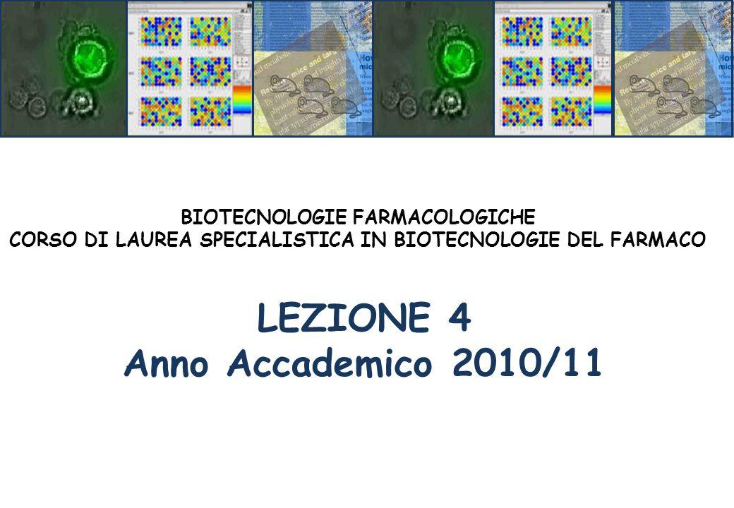 LEZIONE 4 Anno Accademico 2010/11 BIOTECNOLOGIE FARMACOLOGICHE CORSO DI LAUREA SPECIALISTICA IN BIOTECNOLOGIE DEL FARMACO