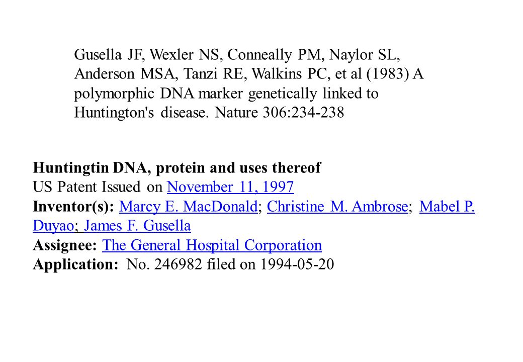 Gusella JF, Wexler NS, Conneally PM, Naylor SL, Anderson MSA, Tanzi RE, Walkins PC, et al (1983) A polymorphic DNA marker genetically linked to Huntington s disease.